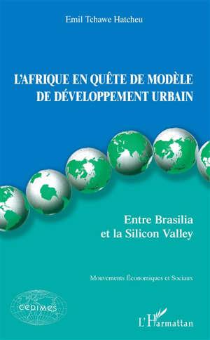 L'Afrique en quête de modèle de développement urbain : entre Brasilia et la Silicon Valley