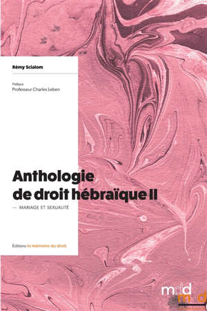 Anthologie de droit hébraïque. Volume 2, Mariage et sexualité