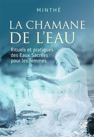La chamane de l'eau : rituels et pratiques des eaux sacrées pour les femmes