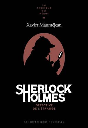 Sherlock Holmes : détective de l'étrange