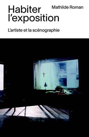 Habiter l'exposition : l'artiste et la scénographie