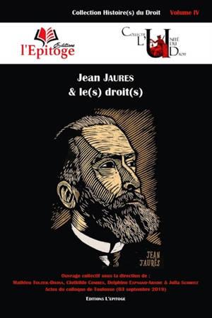 Jean Jaurès & le(s) droit(s) : actes du colloque de Toulouse (03 septembre 2019)