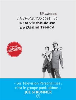 Dreamworld ou La vie fabuleuse de Daniel Treacy : récit