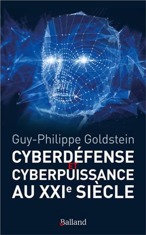 Cyberdéfense et cyberpuissance au XXIe siècle : les nouvelles missions de l'Etat et de l'entreprise