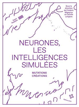 Neurones, les intelligences simulées : mutations, créations