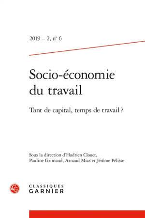 Socio-économie du travail. n° 6, Tant de capital, temps de travail ?