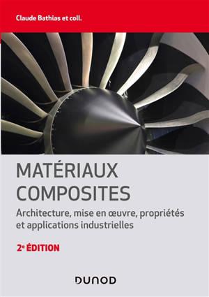 Matériaux composites : architecture, mise en oeuvre, propriétés et applications industrielles