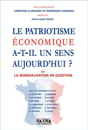 Le patriotisme économique a-t-il un sens aujourd'hui ? ou La mondialisation en question