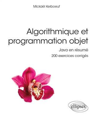 Algorithmique et programmation objet : Java en résumé : 200 exercices corrigés