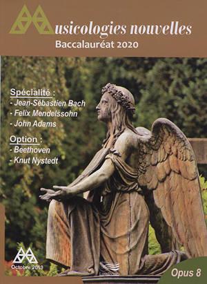 Musicologies nouvelles. n° 8, Baccalauréat 2020 : spécialité Jean-Sébastien Bach, Félix Mendelssohn, John Adams : option Beethoven, Knut Nystedt