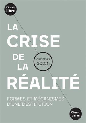 La crise de la réalité : formes et mécanismes d'une destitution