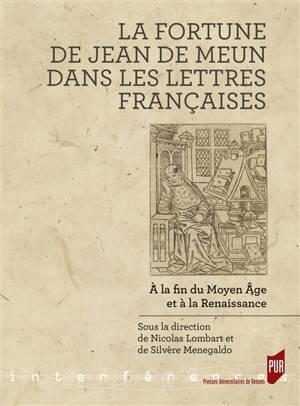 La fortune de Jean de Meun dans les lettres françaises : à la fin du Moyen Age et à la Renaissance