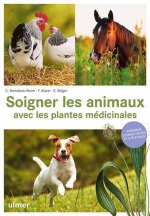 Soigner les animaux avec les plantes médicinales : animaux domestiques et d'élevage