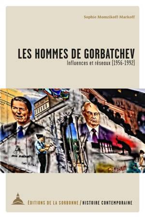 Les hommes de Gorbatchev : influences et réseaux (1956-1992)