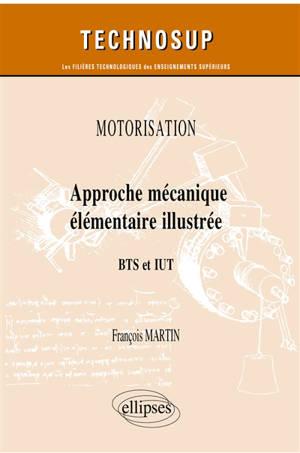 Approche mécanique élémentaire illustrée : motorisation : BTS et IUT