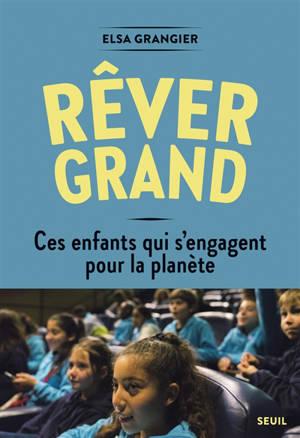 Rêver grand : ces enfants qui s'engagent pour la planète