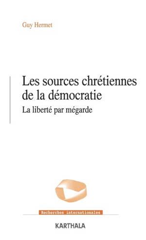 Les sources chrétiennes de la démocratie : la liberté par mégarde