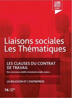 Liaisons sociales. Les thématiques. n° 76, Les clauses du contrat de travail : non-concurrence, mobilité, rémunération variable, rupture.... La religion et l'entreprise