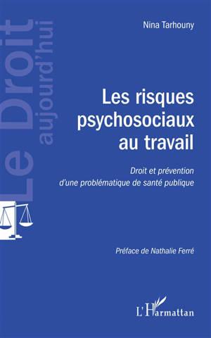 Les risques psychosociaux au travail : droit et prévention d'une problématique de santé publique