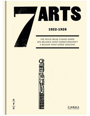 7 arts : 1922-1928, une revue belge d'avant-garde = 7 arts : 1922-1928, een belgisch avant-gardetijdschrift = 7 arts : 1922-1928, a Belgian avant-garde magazine : exposition, Bruxelles, Centre international pour la ville, l'architecture et le paysage