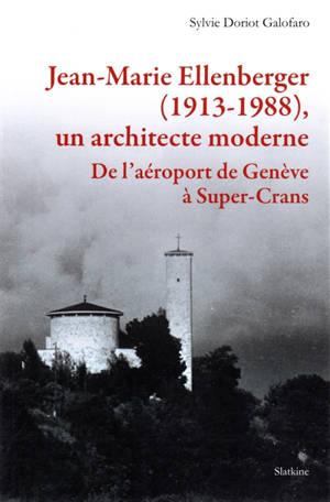 Jean-Marie Ellenberger (1913-1988), un architecte moderne : de l'aéroport de Genève à Super-Crans