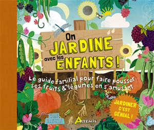On jardine avec les enfants ! : le guide familial pour faire pousser ses fruits & légumes en s'amusant