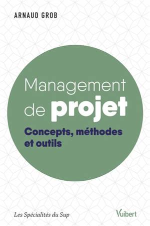 Management de projet : concepts, méthodes et outils