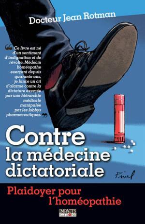Contre la médecine dictatoriale : plaidoyer pour l'homéopathie