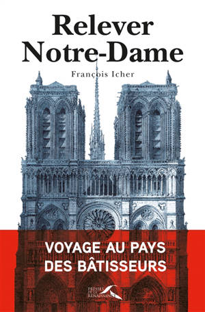 Relever Notre-Dame : voyage au pays des bâtisseurs