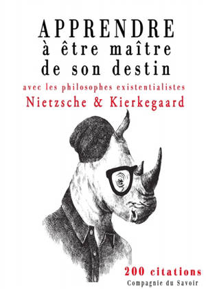 Apprendre à être maître de son destin avec les philosophes existentialistes Nietzsche & Kierkegaard : 200 citations