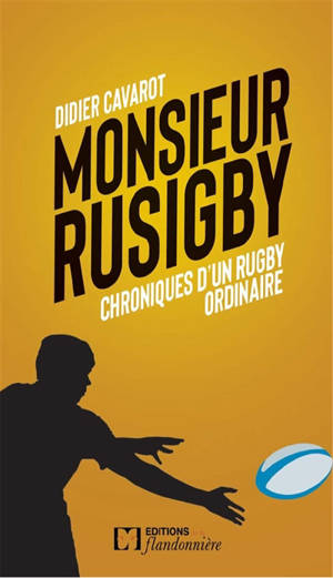 Monsieur Rusigby : chroniques d'un rugby ordinaire