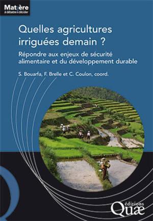 Quelles agricultures irriguées demain ? : répondre aux enjeux de sécurité alimentaire et du développement durable