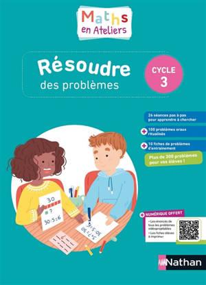 Maths en ateliers : résoudre des problèmes : cycle 3