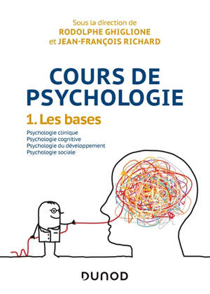 Cours de psychologie. Volume 1, Les bases : psychologie clinique, psychologie cognitive, psychologie du développement, psychologie sociale