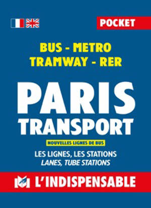 Paris transport : bus, métro, tramway, RER : les lignes, les stations = Paris transport : bus, metro, tramway, RER : lanes, tube stations