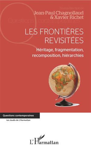 Les frontières revisitées : héritage, fragmentation, recomposition, hiérarchies
