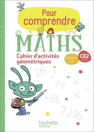 Pour comprendre les maths CE2, cycle 2 : cahier d'activités géométriques : programmes 2018