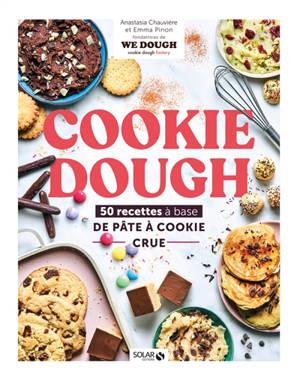 Cookie dough : 50 recettes à base de pâte à cookie crue