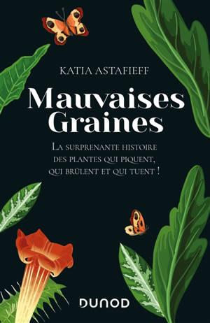 Mauvaise graines : la surprenante histoire des plantes mal aimées