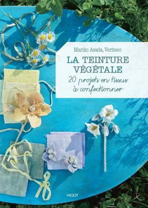 La teinture végétale : 20 projets en tissus à confectionner