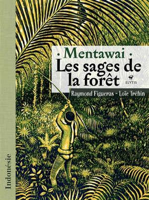 Mentawai, les sages de la forêt : Indonésie