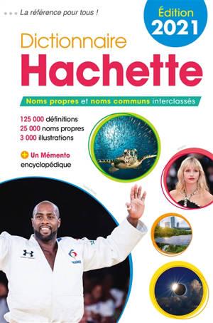 Dictionnaire Hachette 2021 : noms propres et noms communs interclassés : 125.000 définitions, 25.000 noms propres, 3.000 illustrations
