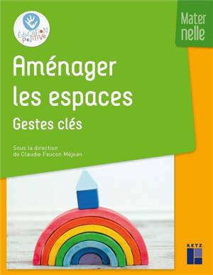 Aménager les espaces en maternelle. Volume 2, Gestes clés