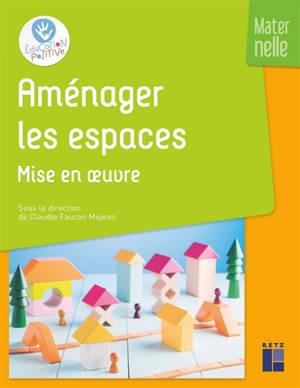 Aménager les espaces en maternelle. Volume 3, Mise en oeuvre