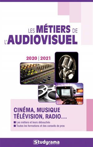 Les métiers de l'audiovisuel : cinéma, musique, télévision, radio... : 2020-2021