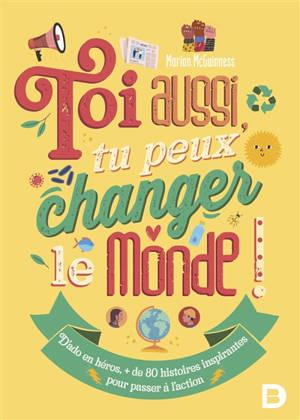 Toi aussi tu peux changer le monde !