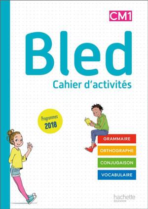 Bled CM1 : cahier d'activités : grammaire, orthographe, conjugaison, vocabulaire, programmes 2018