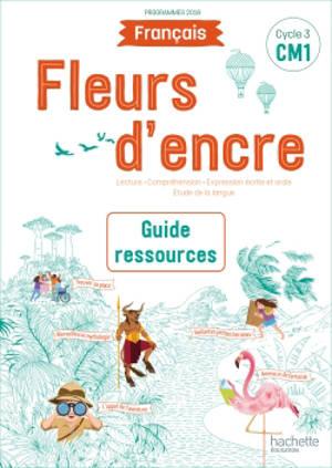 Français CM1, cycle 3 : guide ressources : programmes 2018