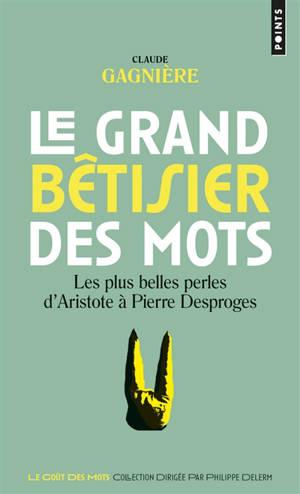 Le grand bêtisier des mots : les plus belles perles d'Aristote à Pierre Desproges