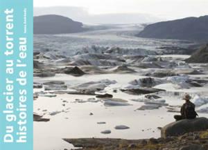 Du glacier au torrent : histoires de l'eau